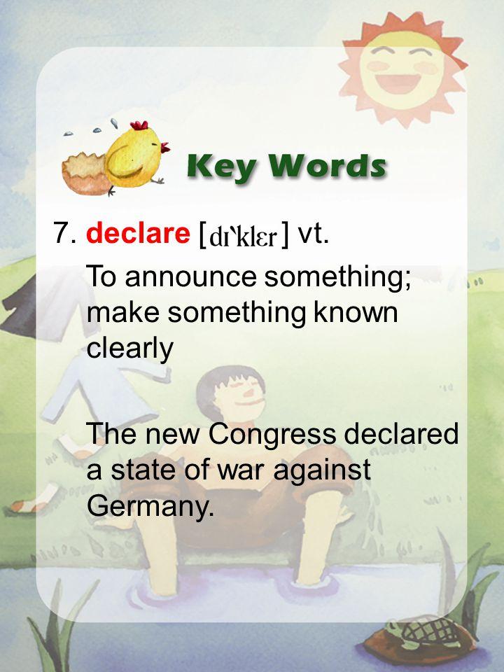 7. declare [ ] vt.