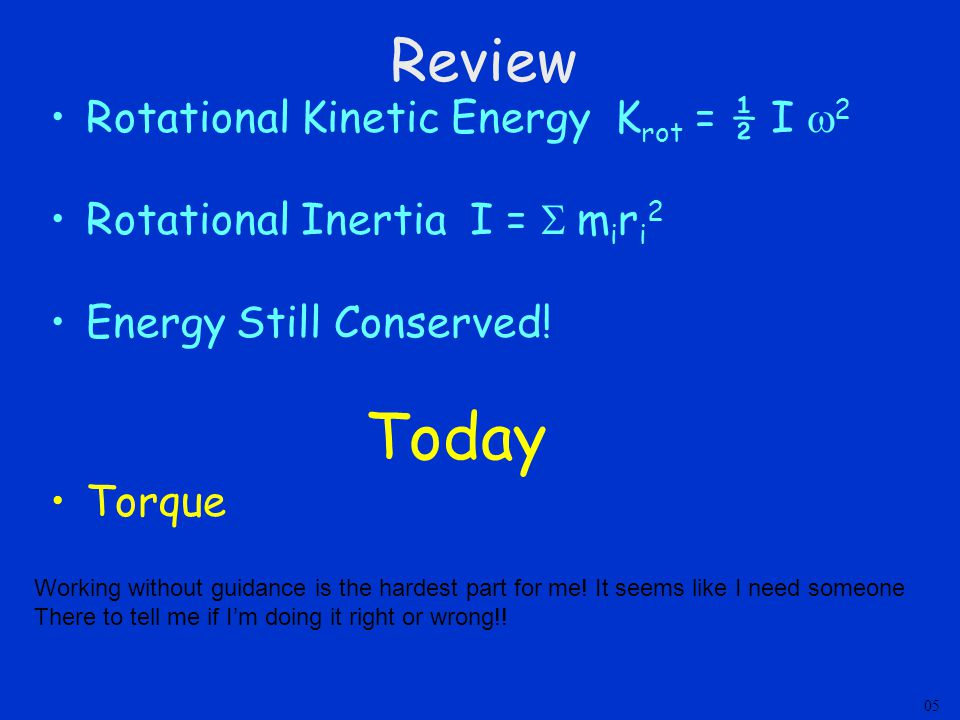 Review Rotational Kinetic Energy K rot = ½ I  2 Rotational Inertia I =  m i r i 2 Energy Still Conserved.