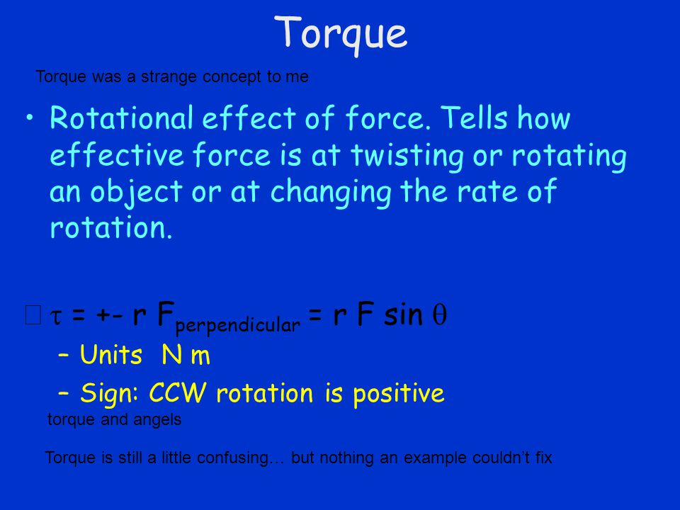 Torque Rotational effect of force.