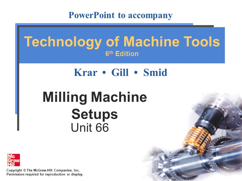 66-22 Procedure for Aligning Table on Universal Milling Machine 1.Clean table and face of column thoroughly 2.Mount dial indicator on table by means of magnetic base or any suitable mounting device 3.Move table toward column until dial indicator registers approximately one-quarter of a revolution