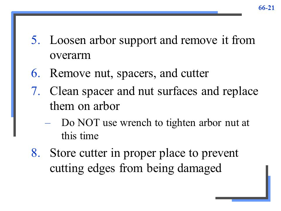 66-21 5.Loosen arbor support and remove it from overarm 6.Remove nut, spacers, and cutter 7.Clean spacer and nut surfaces and replace them on arbor –D