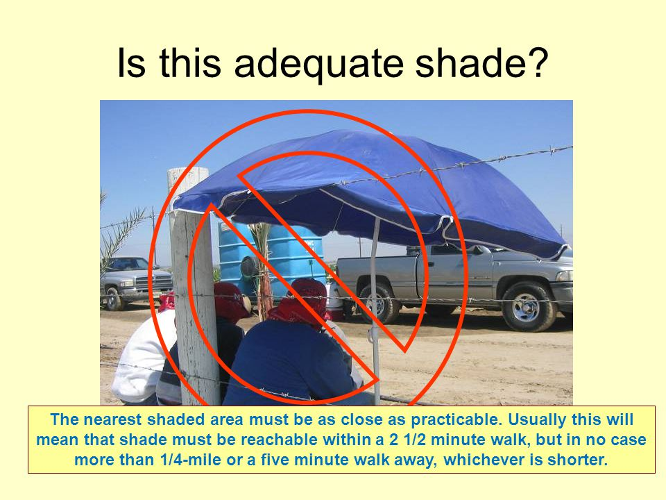 Heat Illness Prevention During Heat Waves SHADE: blockage of direct sunlight –Take 5 minute breaks though out the day in shade –Eat lunch or rest in s