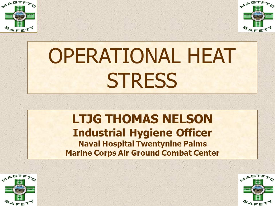 OPERATIONAL HEAT STRESS LTJG THOMAS NELSON Industrial Hygiene Officer Naval Hospital Twentynine Palms Marine Corps Air Ground Combat Center