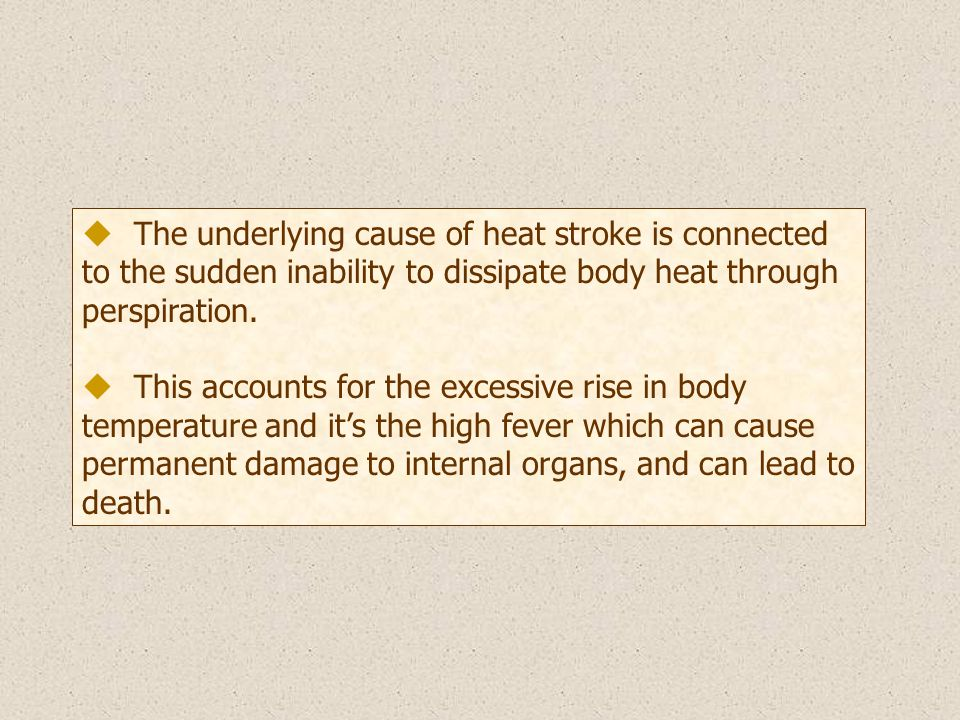u The underlying cause of heat stroke is connected to the sudden inability to dissipate body heat through perspiration.