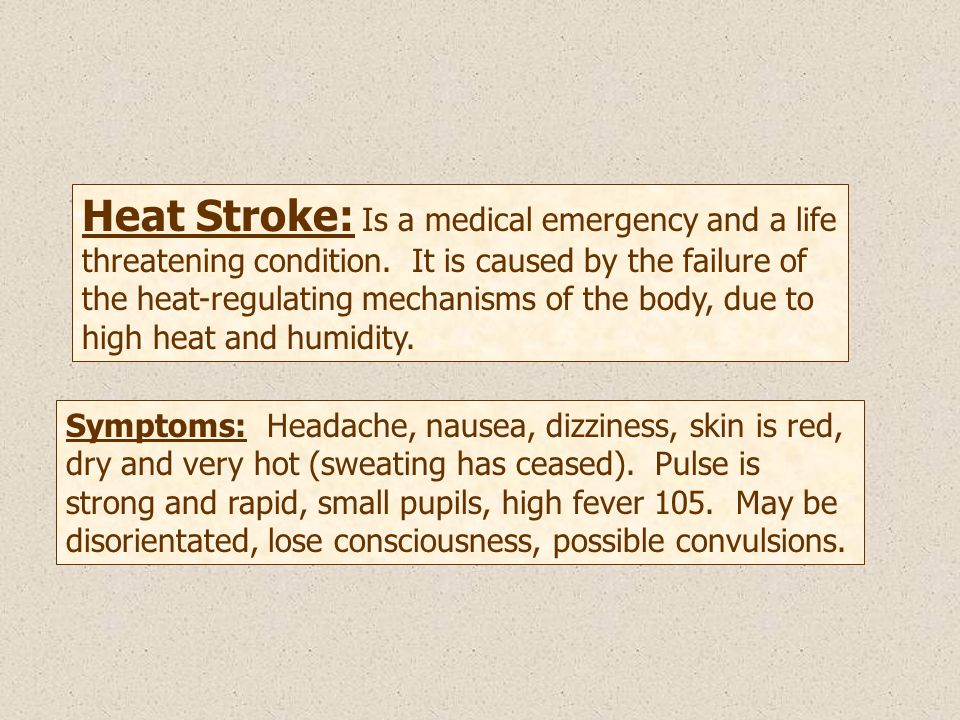 Heat Stroke: Is a medical emergency and a life threatening condition.