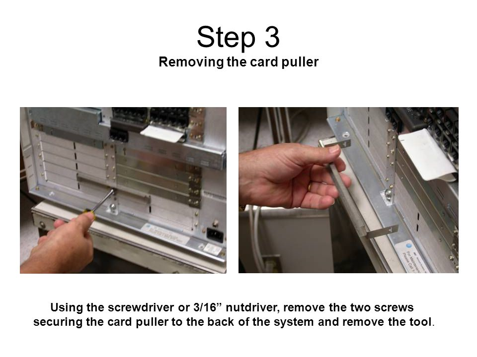 Using the screwdriver or 3/16 nutdriver, remove the two screws securing the card puller to the back of the system and remove the tool.