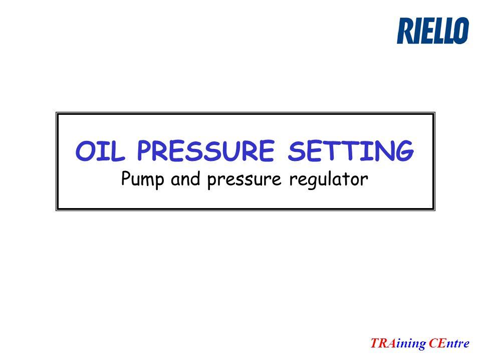 OIL PRESSURE SETTING Pump and pressure regulator TRAining CEntre