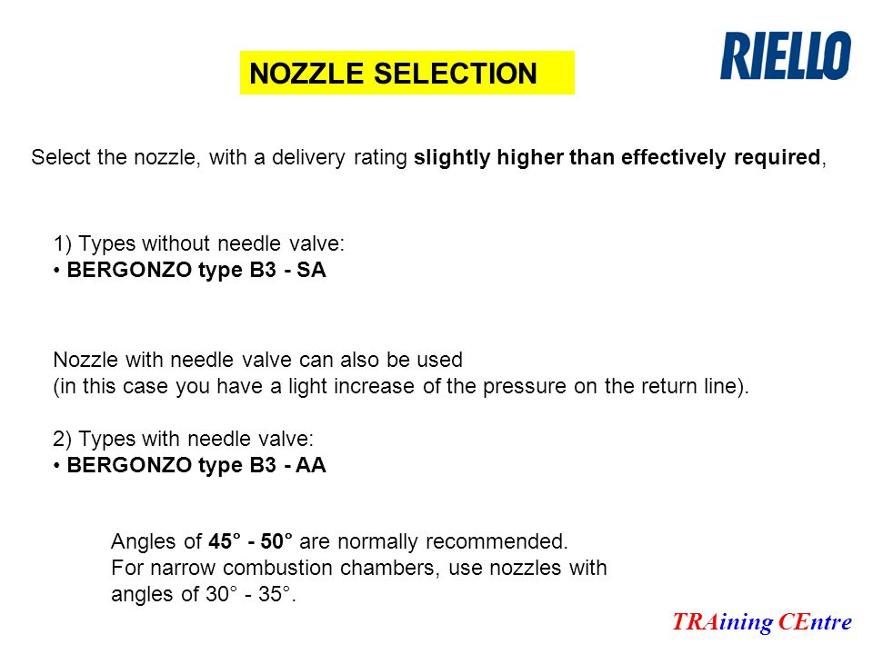 NOZZLE SELECTION Nozzle with needle valve can also be used (in this case you have a light increase of the pressure on the return line).
