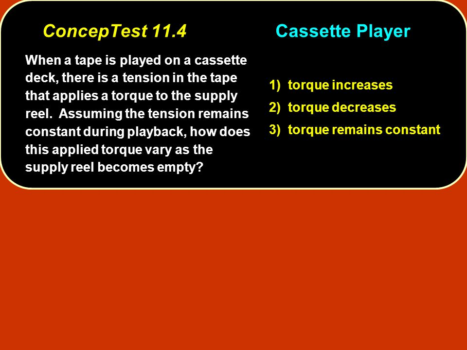 When a tape is played on a cassette deck, there is a tension in the tape that applies a torque to the supply reel.