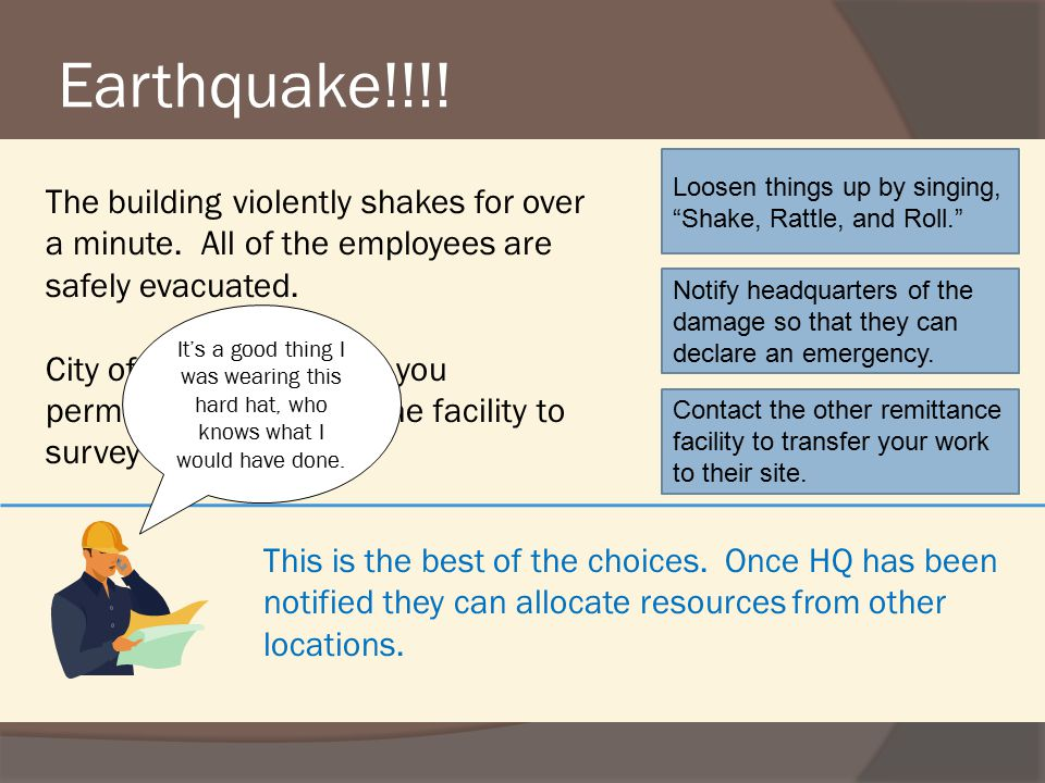 Earthquake!!!.It's true, you'll need to move your work to another facility.