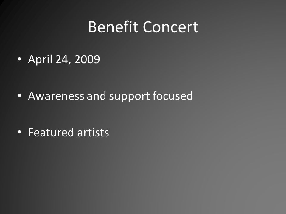 Benefit Concert April 24, 2009 Awareness and support focused Featured artists
