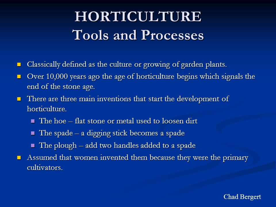 HORTICULTURE Tools and Processes Classically defined as the culture or growing of garden plants.