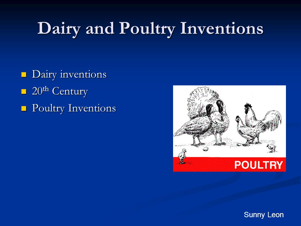 Dairy and Poultry Inventions Dairy inventions Dairy inventions 20 th Century 20 th Century Poultry Inventions Poultry Inventions Sunny Leon