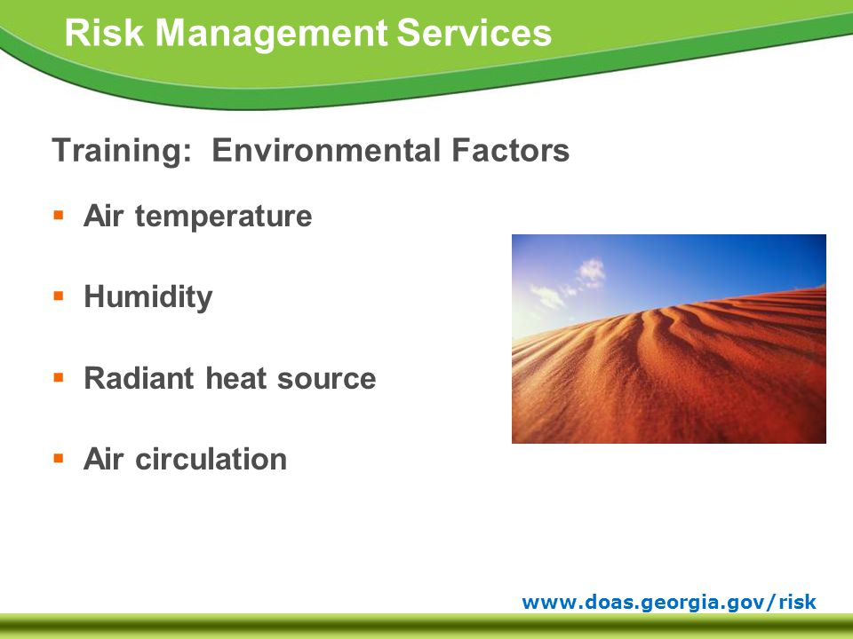 www.doas.georgia.gov/risk Risk Management Services Training: Environmental Factors  Air temperature  Humidity  Radiant heat source  Air circulation