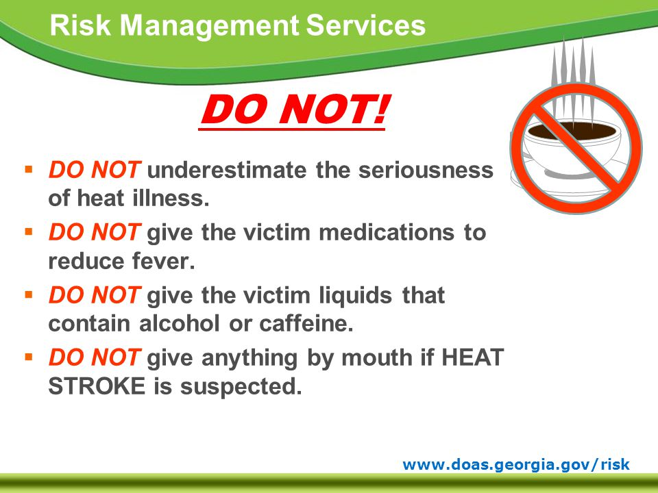 www.doas.georgia.gov/risk Risk Management Services  DO NOT underestimate the seriousness of heat illness.