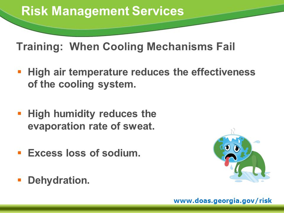 www.doas.georgia.gov/risk Risk Management Services Training: When Cooling Mechanisms Fail  High air temperature reduces the effectiveness of the cooling system.
