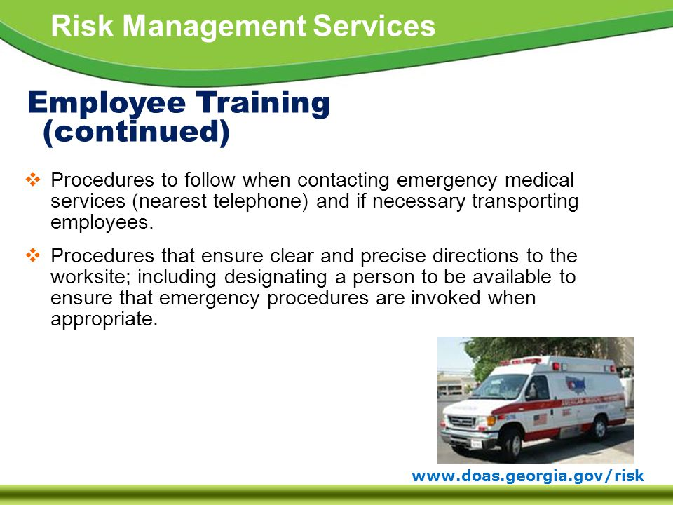 www.doas.georgia.gov/risk Risk Management Services  Procedures to follow when contacting emergency medical services (nearest telephone) and if necessary transporting employees.