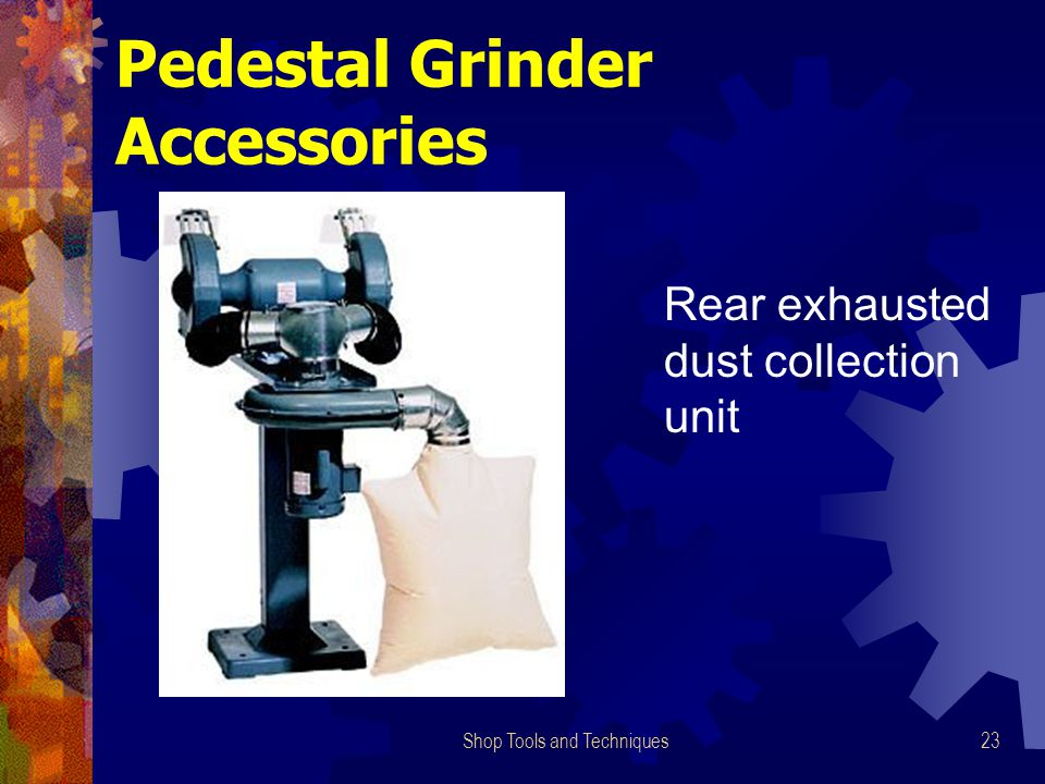 Shop Tools and Techniques23 Pedestal Grinder Accessories Rear exhausted dust collection unit