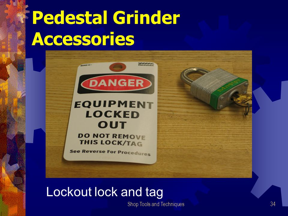 Shop Tools and Techniques34 Pedestal Grinder Accessories Lockout lock and tag