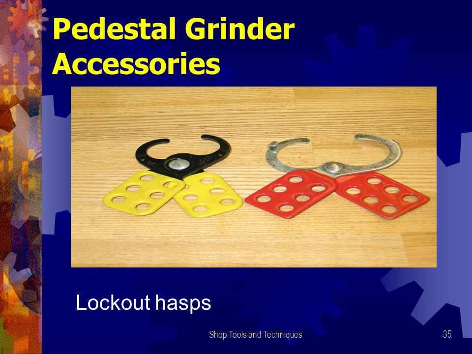 Shop Tools and Techniques35 Pedestal Grinder Accessories Lockout hasps