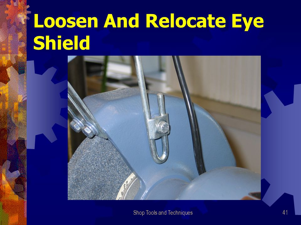 Shop Tools and Techniques41 Loosen And Relocate Eye Shield