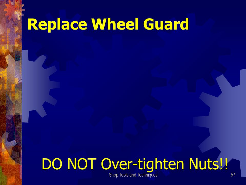 Shop Tools and Techniques57 Replace Wheel Guard DO NOT Over-tighten Nuts!!