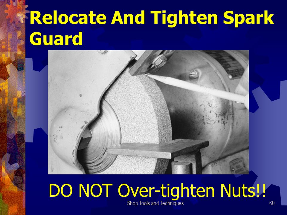 Shop Tools and Techniques60 Relocate And Tighten Spark Guard DO NOT Over-tighten Nuts!!