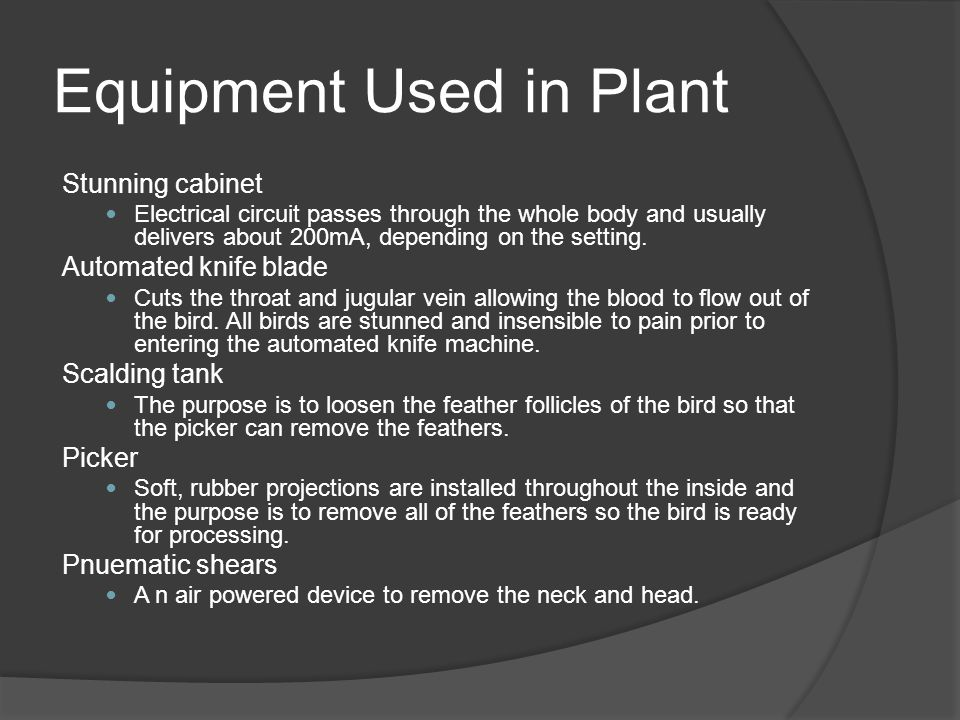 Equipment Used in Plant Stunning cabinet Electrical circuit passes through the whole body and usually delivers about 200mA, depending on the setting.