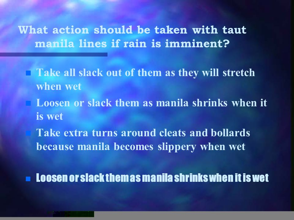 What action should be taken with taut manila lines if rain is imminent.
