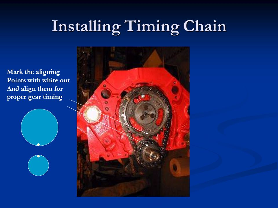Installing Timing Chain Mark the aligning Points with white out And align them for proper gear timing