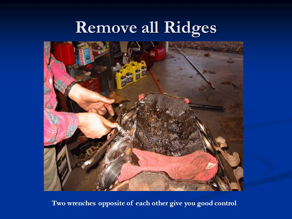 Remove all Ridges Two wrenches opposite of each other give you good control