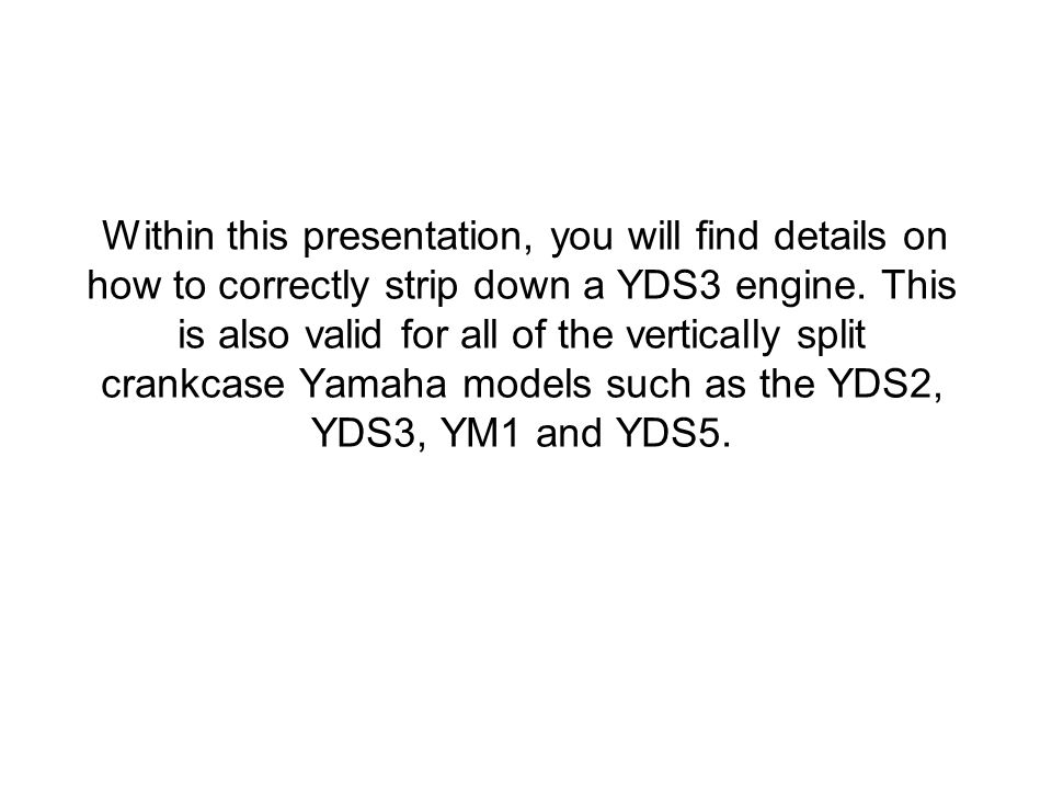 Within this presentation, you will find details on Within this presentation, you will find details on how to correctly strip down a YDS3 engine. This