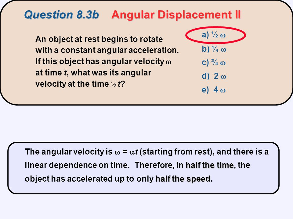 An object at rest begins to rotate with a constant angular acceleration. If this object has angular velocity  at time t, what was its angular velocit