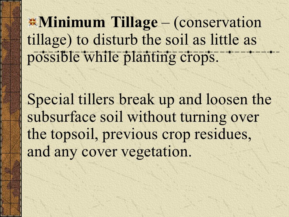 SUSTAINABLE AGRICULTURE THROUGH SOIL CONSERVATION Modern farm machinery can plant crops without disturbing soil (no-till and minimum tillage.