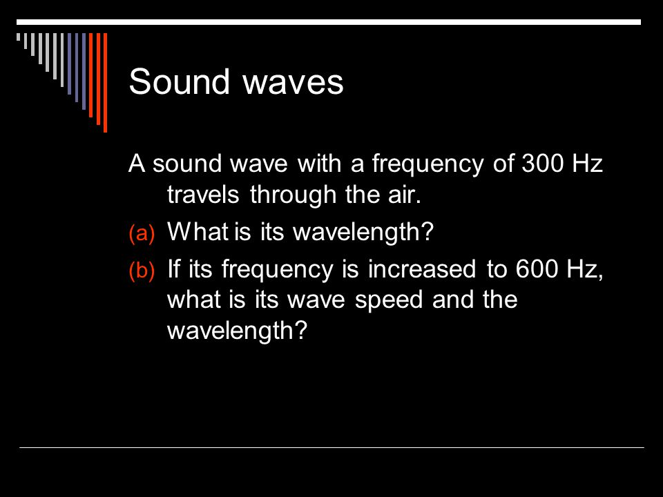 Sound waves A sound wave with a frequency of 300 Hz travels through the air.