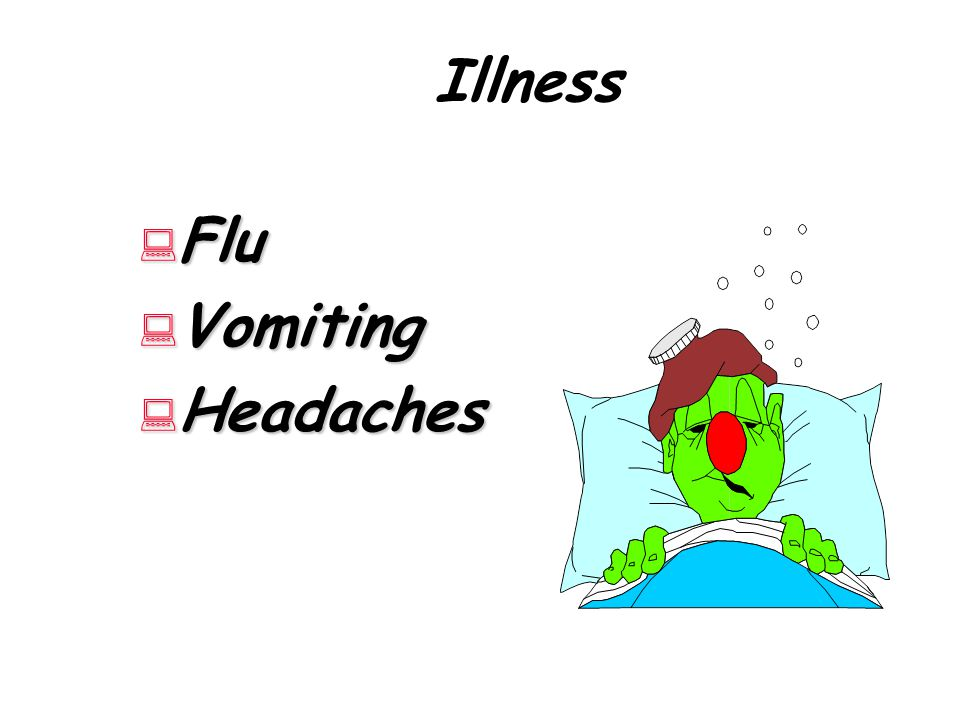 Illness  Flu  Vomiting  Headaches
