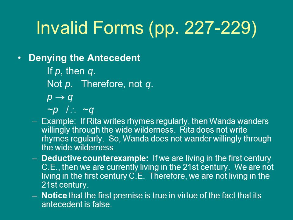 Invalid Forms (pp. 227-229) Denying the Antecedent If p, then q.