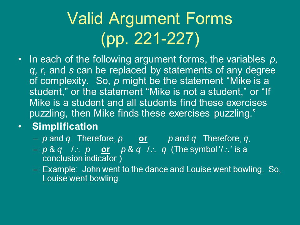 Valid Argument Forms (pp. 221-227) In each of the following argument forms, the variables p, q, r, and s can be replaced by statements of any degree o