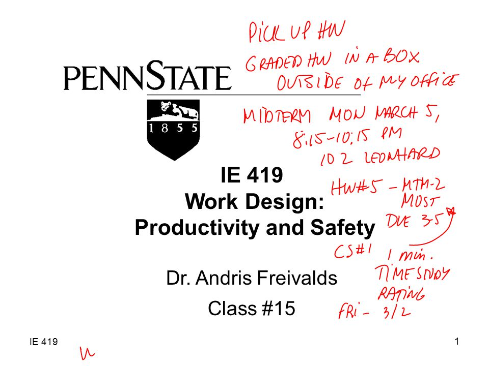 IE 419 1 Work Design: Productivity and Safety Dr. Andris Freivalds Class #15