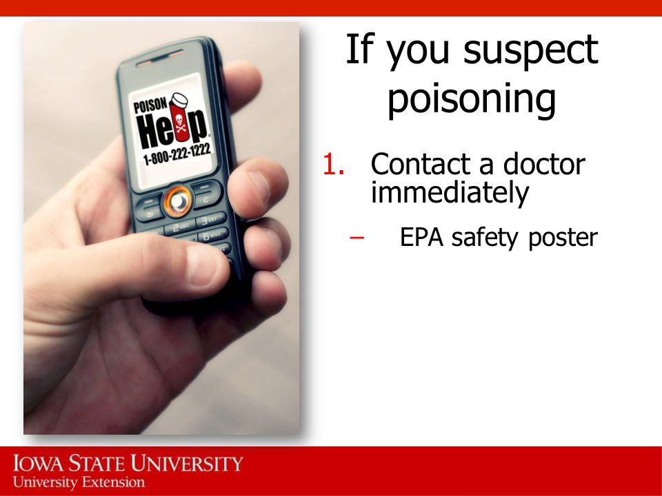If you suspect poisoning 1.Contact a doctor immediately –EPA safety poster