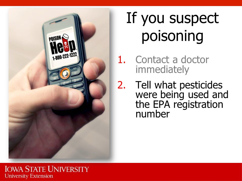 If you suspect poisoning 1.Contact a doctor immediately 2.Tell what pesticides were being used and the EPA registration number