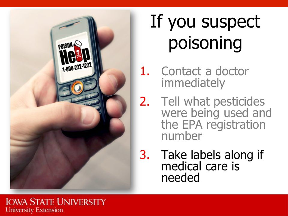 If you suspect poisoning 1.Contact a doctor immediately 2.Tell what pesticides were being used and the EPA registration number 3.Take labels along if medical care is needed