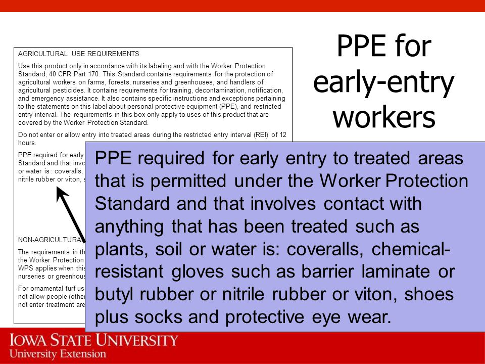 PPE for early-entry workers AGRICULTURAL USE REQUIREMENTS Use this product only in accordance with its labeling and with the Worker Protection Standard, 40 CFR Part 170.