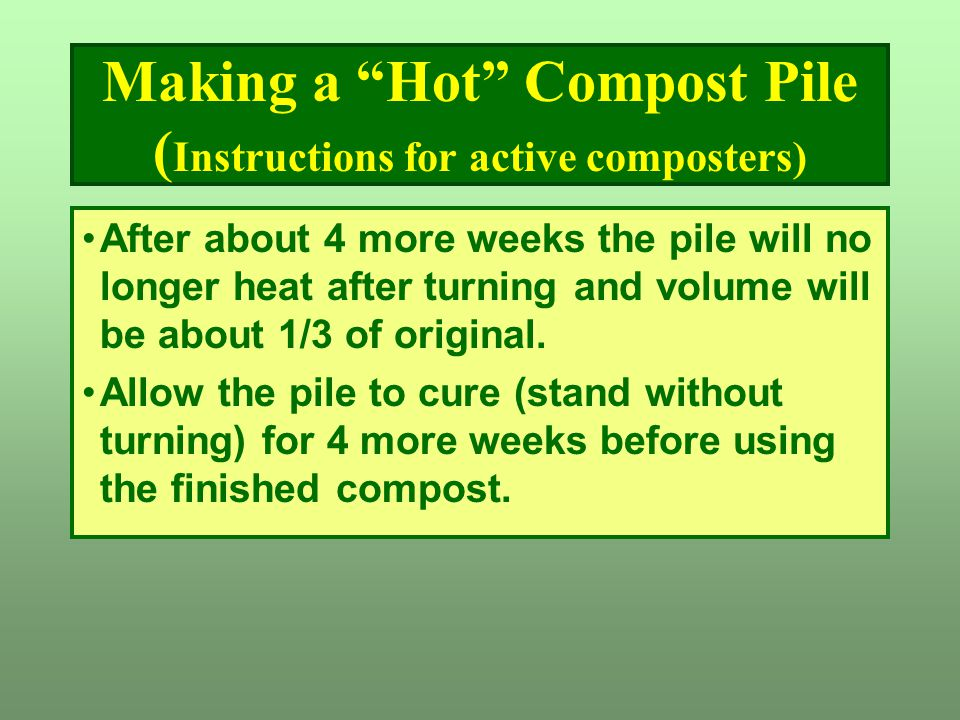 """Making a """"Hot"""" Compost Pile ( Instructions for active composters) After about 4 more weeks the pile will no longer heat after turning and volume will"""