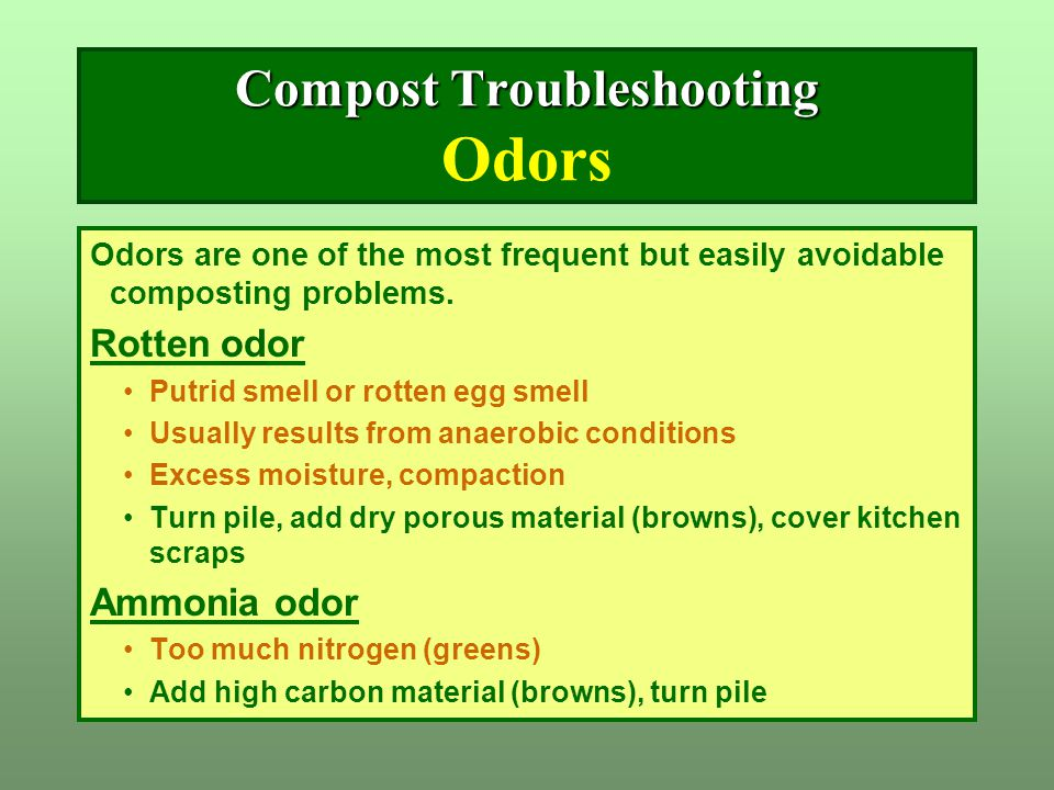 Compost Troubleshooting Compost Troubleshooting Odors Odors are one of the most frequent but easily avoidable composting problems. Rotten odor Putrid