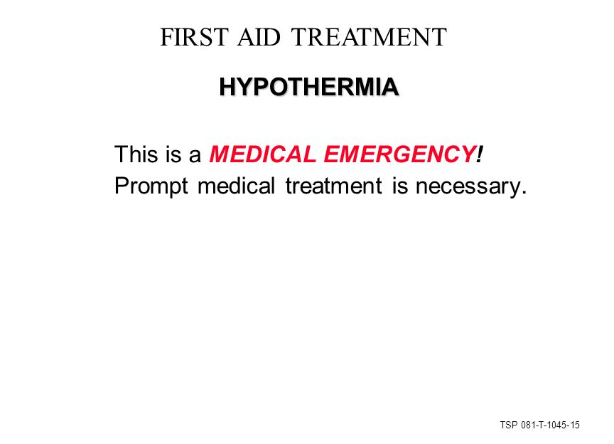TSP 081-T-1045-15 FIRST AID TREATMENT HYPOTHERMIA This is a MEDICAL EMERGENCY.