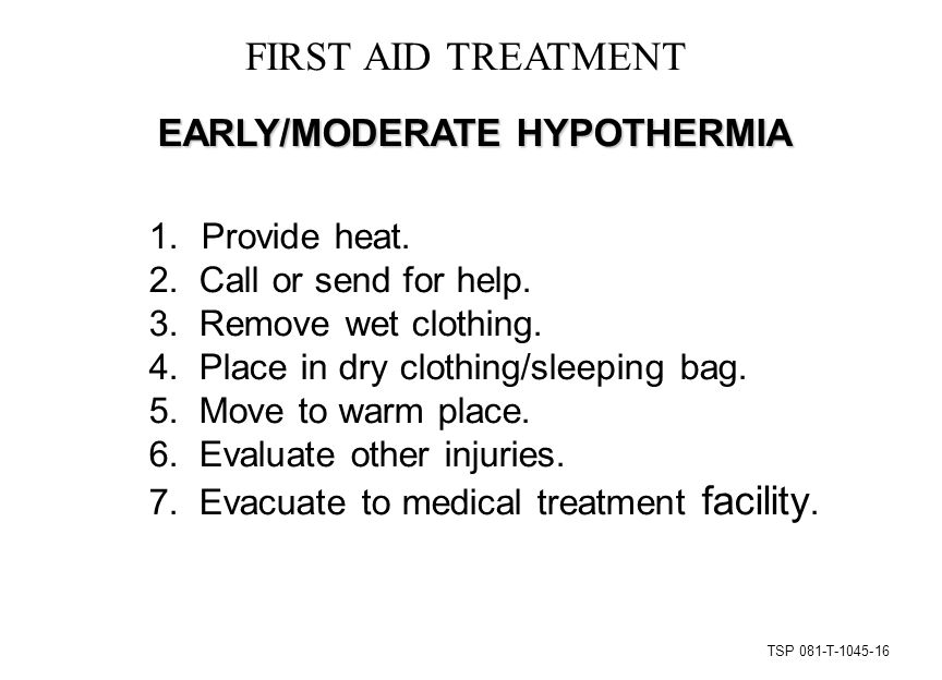 TSP 081-T-1045-16 FIRST AID TREATMENT EARLY/MODERATE HYPOTHERMIA 1.Provide heat.
