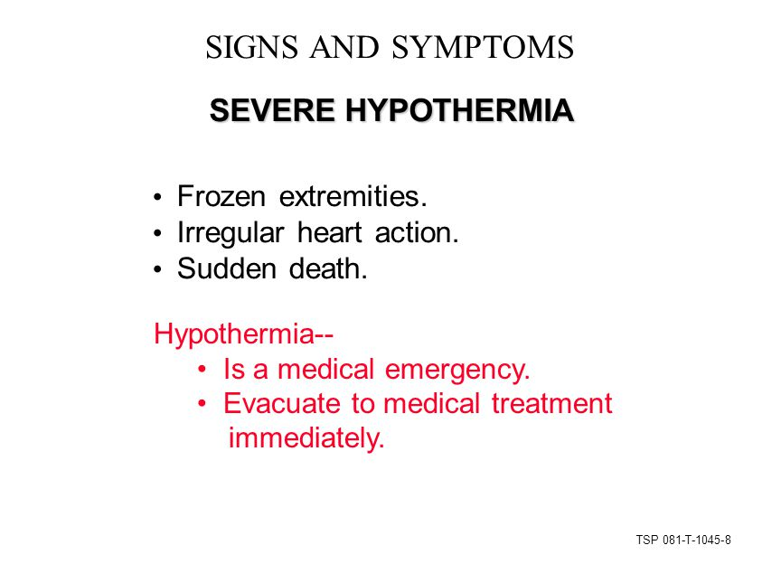 TSP 081-T-1045-8 SIGNS AND SYMPTOMS SEVERE HYPOTHERMIA Frozen extremities.