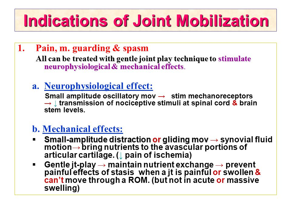 Indications of Joint Mobilization 1.Pain, m. guarding & spasm All can be treated with gentle joint play technique to stimulate neurophysiological & me