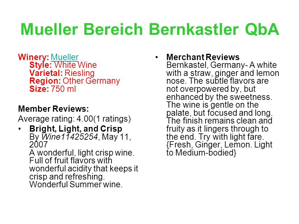 Winery: Mueller Style: White Wine Varietal: Riesling Region: Other Germany Size: 750 mlMueller Member Reviews: Average rating: 4.00(1 ratings) Bright, Light, and Crisp By Wine11425254, May 11, 2007 A wonderful, light crisp wine.